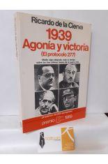 1939, AGONÍA Y VICTORIA (EL PROTOCOLO 277). MEDIO SIGLO DESPUÉS, TODA LA VERDAD SOBRE LOS TRES ÚLTIMOS MESES DE LA GUERRA CIVIL