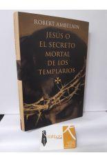 JESÚS O EL SECRETO MORTAL DE LOS TEMPLARIOS