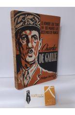 CHARLES DE GAULLE. EL HOMBRE QUE TUVO EN SUS MANOS LOS DESTINOS DE FRANCIA